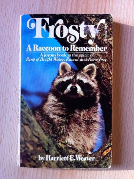 My copy of Frosty: a Raccoon to Remember by Harriet E. Weaver. This is a must for raccoon fans! True story!