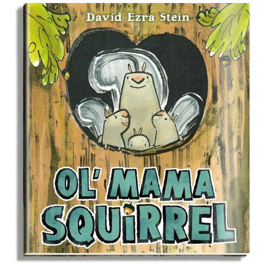Ol' Mama Squirrel, written and illustrated by David Ezra Stein