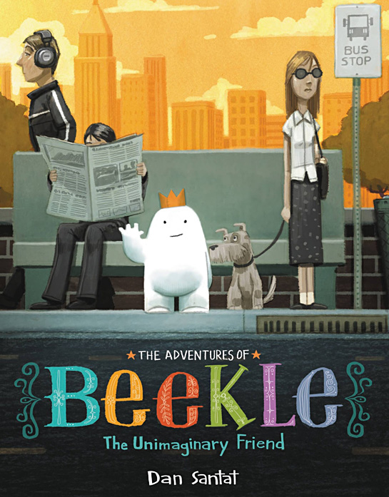 The Adventures of Beekle: The Unimaginary Friend by Dan Santat